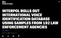 [TheIntercept_] Interpol Rolls Out International Voice Identification Database Using Samples From 192 Law Enforcement Agencies