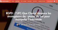 [Numerama] RGPD : l'UFC-Que Choisir dénonce les stratagèmes des géants du net pour manipuler l'internaute